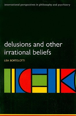 Delusions and Other Irrational Beliefs By Bortolotti, Lisa