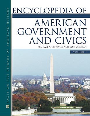 Encyclopedia of American Government and Civics By Genovese, Michael A./ Han, Lori Cox