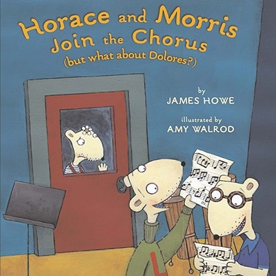 Horace and Morris Join the Chorus By Howe, James (ILT)/ Howe, James